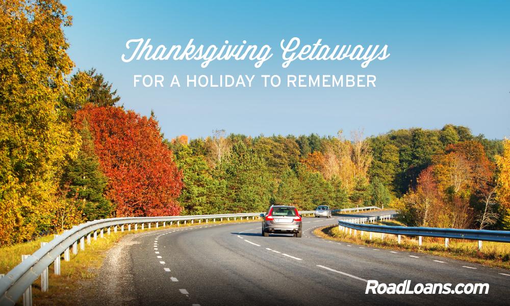 3 Thanksgiving getaways to remember | RoadLoans